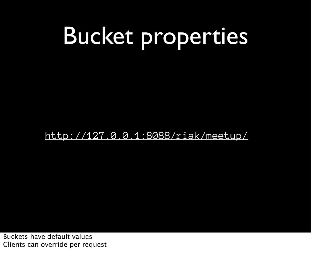 Bucket properties http://127.0.0.1:8088/riak/me...