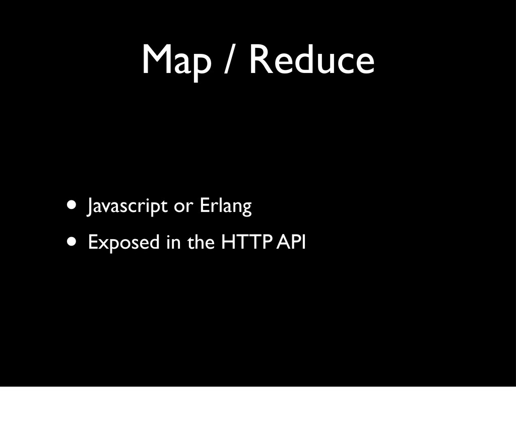 Map / Reduce • Javascript or Erlang • Exposed i...