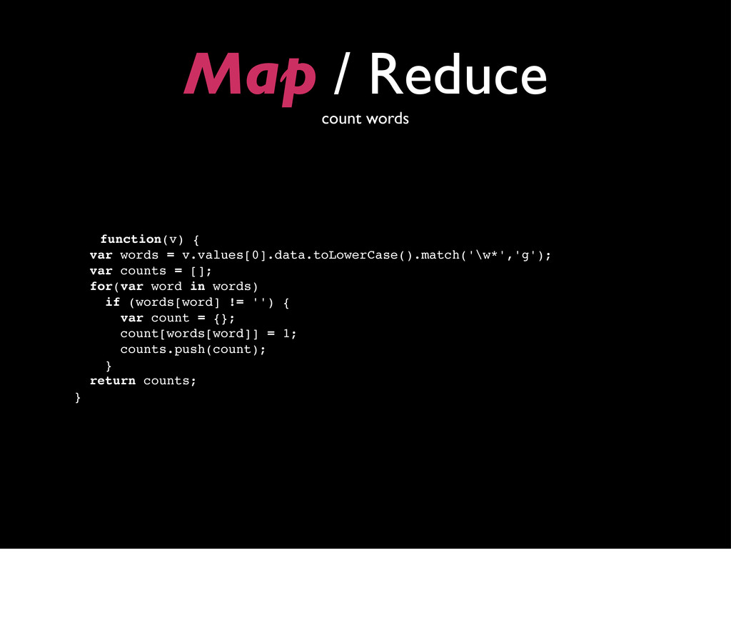 Map / Reduce count words function(v) { var word...