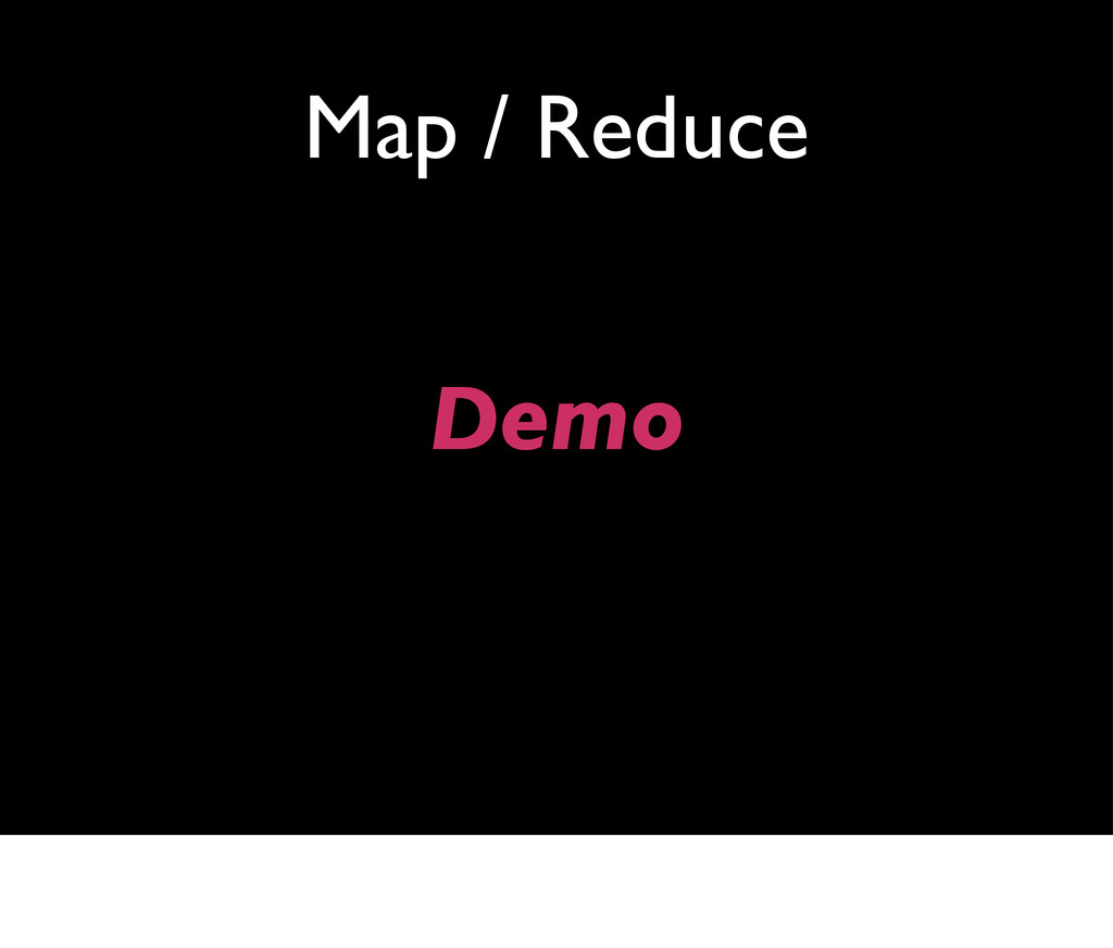 Map / Reduce Demo