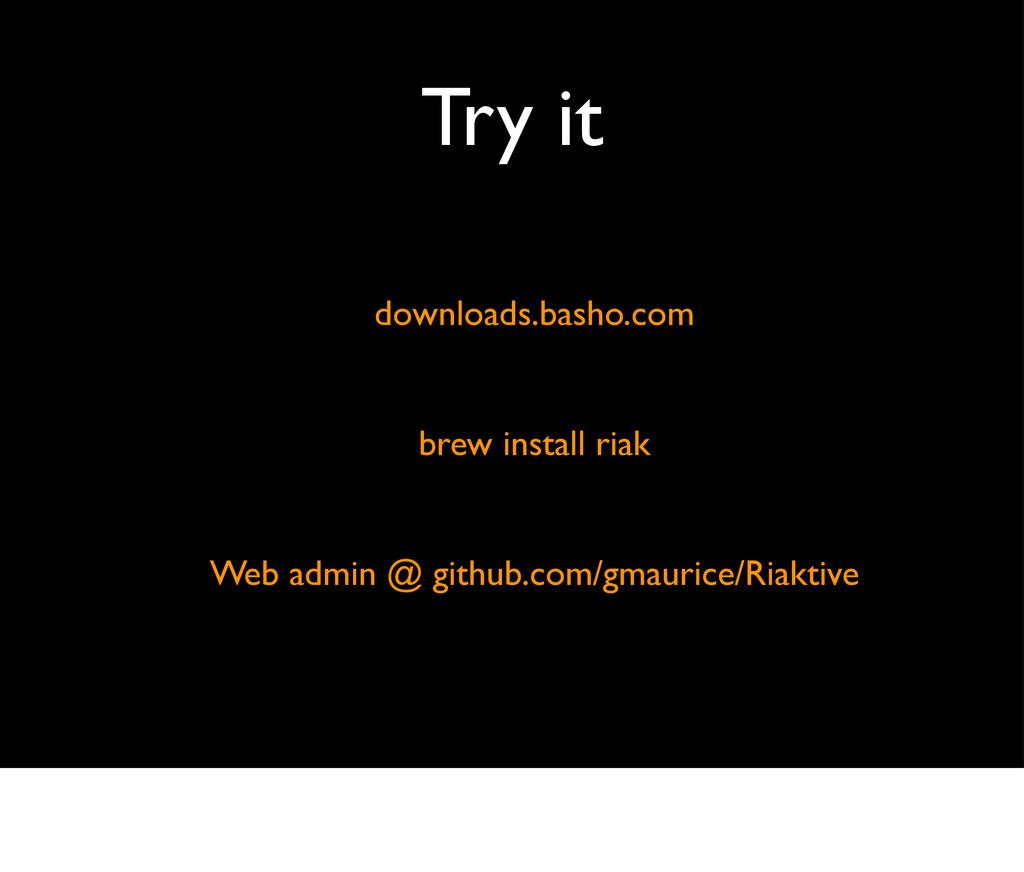 Try it downloads.basho.com brew install riak We...