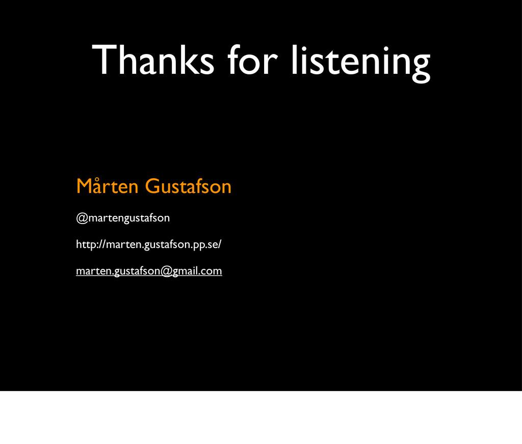 Thanks for listening Mårten Gustafson @martengu...