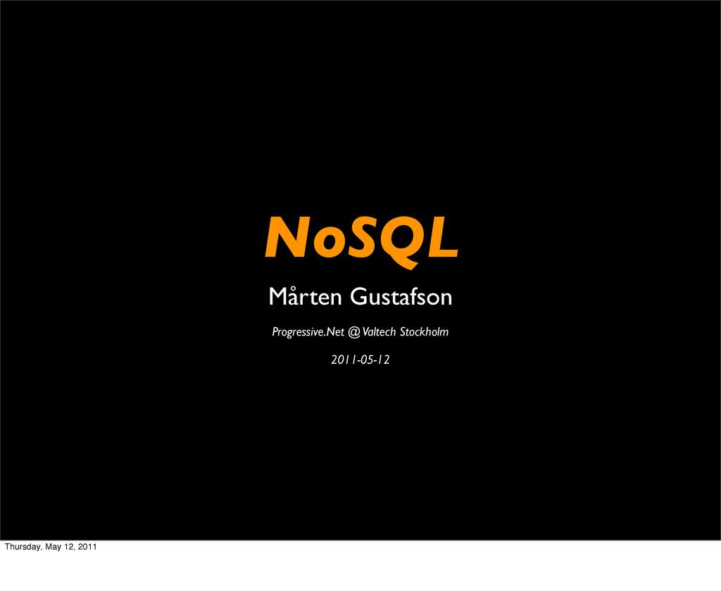 NoSQL Mårten Gustafson Progressive.Net @ Valtec...