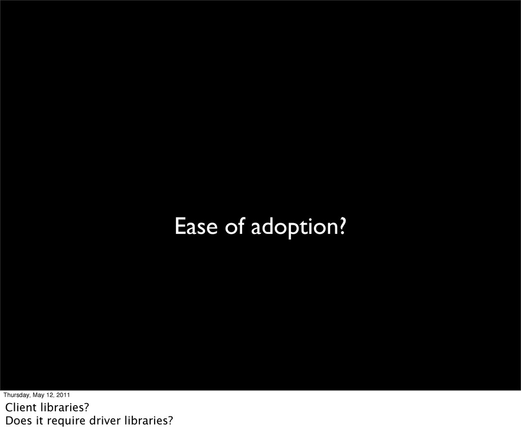 Ease of adoption? Thursday, May 12, 2011 Client...