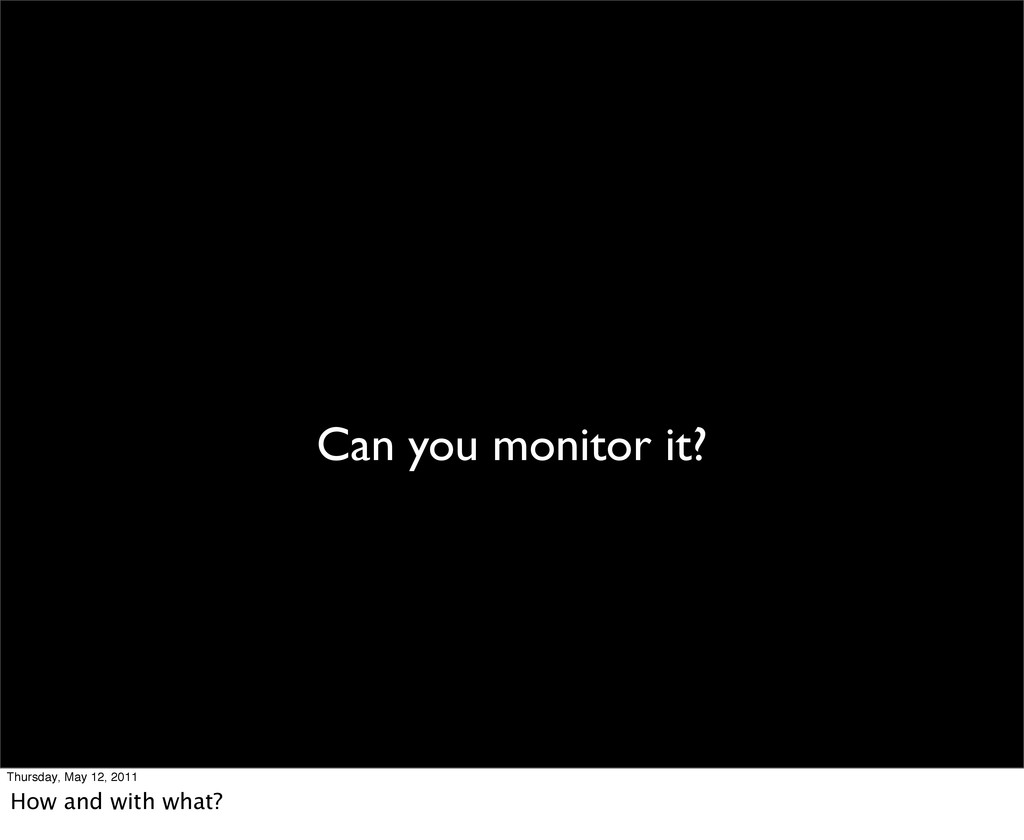 Can you monitor it? Thursday, May 12, 2011 How ...