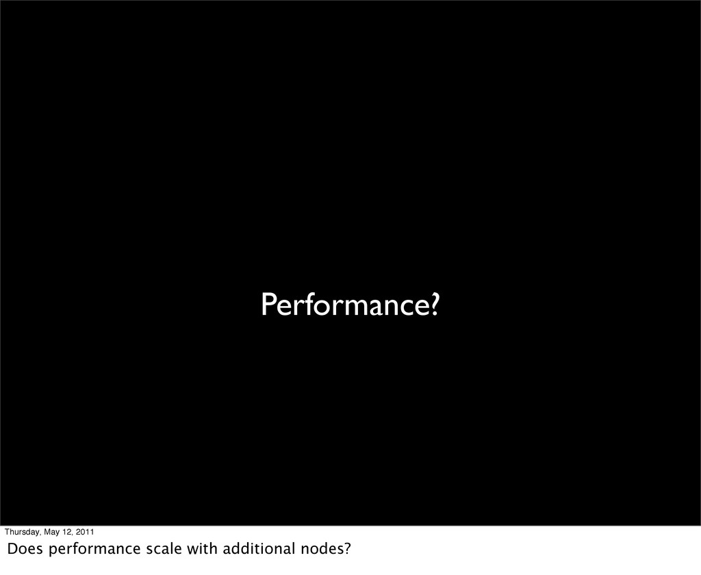 Performance? Thursday, May 12, 2011 Does perfor...
