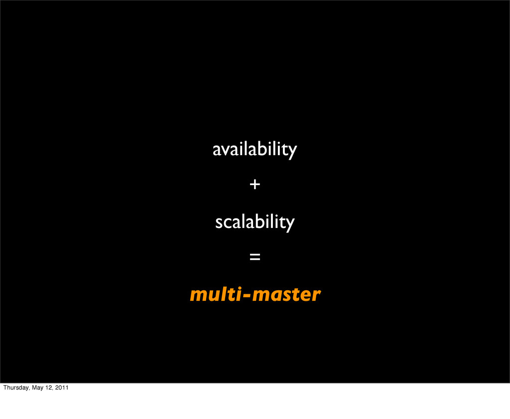 availability + scalability = multi-master Thurs...