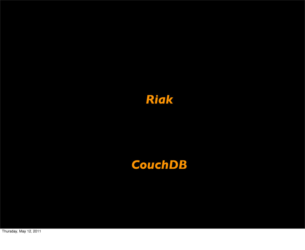 Riak CouchDB Thursday, May 12, 2011