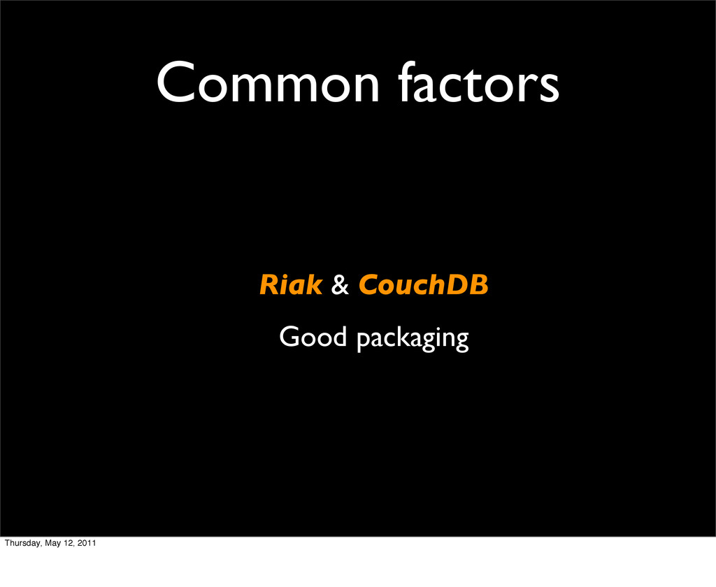 Common factors Riak & CouchDB Good packaging Th...
