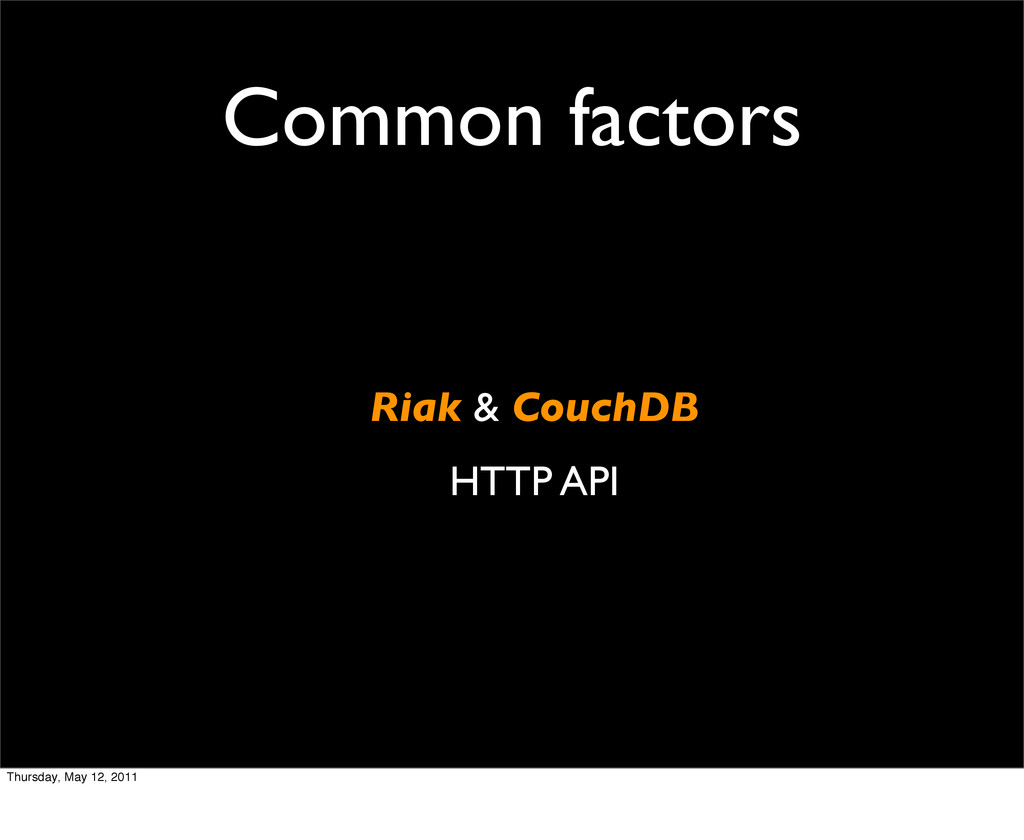 Common factors Riak & CouchDB HTTP API Thursday...