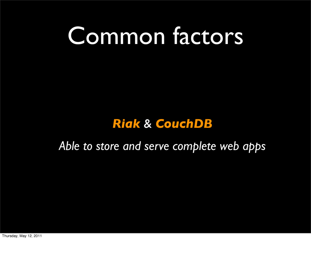 Common factors Riak & CouchDB Able to store and...