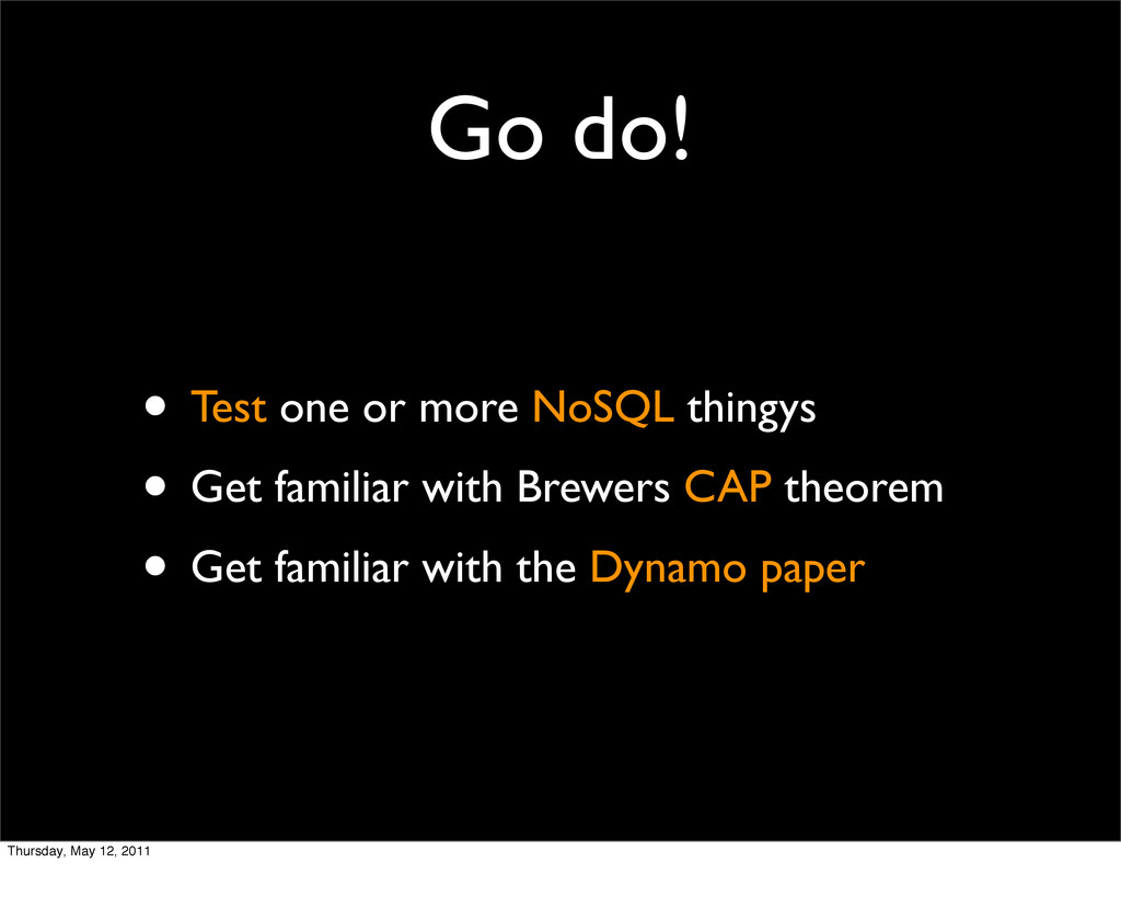 Go do! • Test one or more NoSQL thingys • Get f...