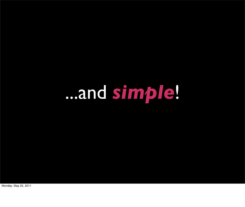 ...and simple! Monday, May 23, 2011