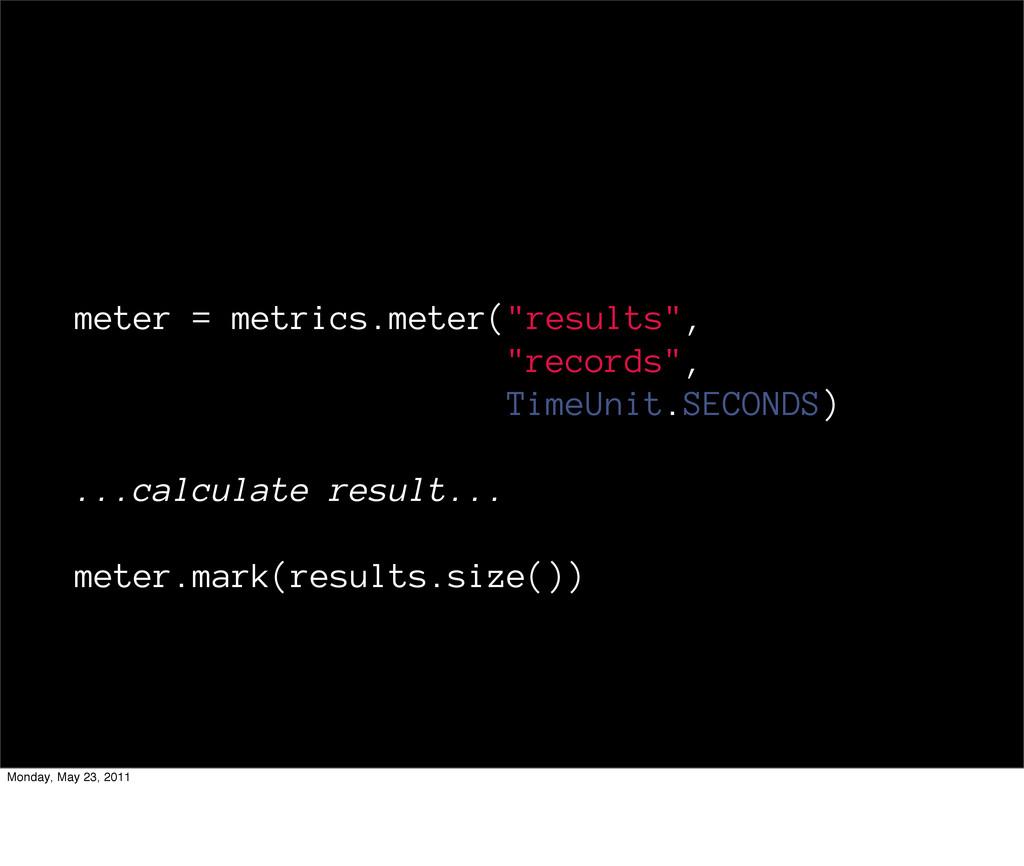 "meter = metrics.meter(""results"", ""records"", Tim..."