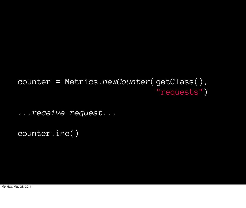 "counter = Metrics.newCounter( getClass(), ""requ..."