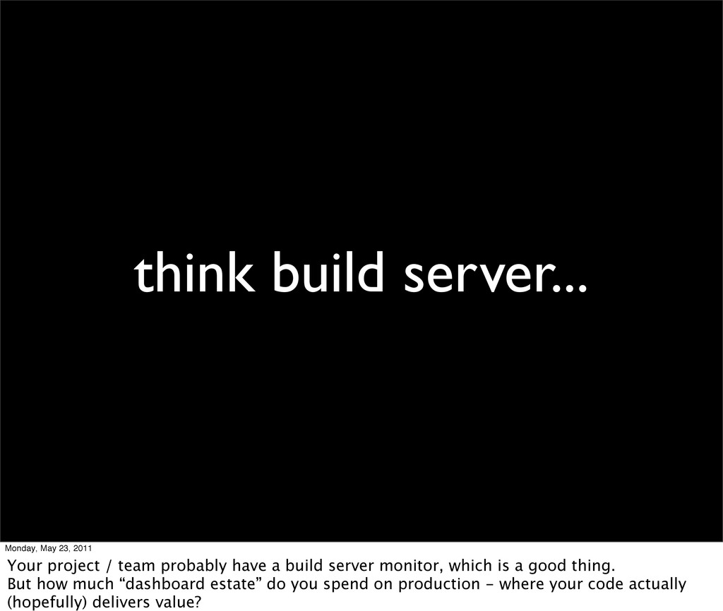 think build server... Monday, May 23, 2011 Your...