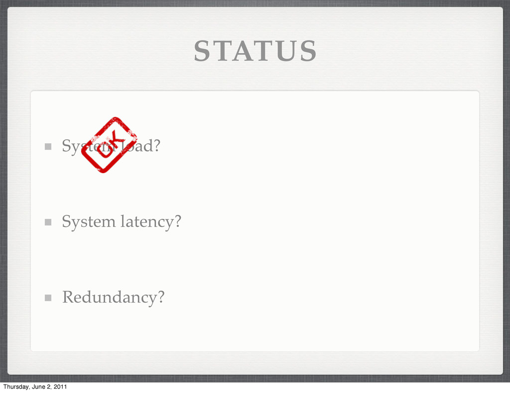 STATUS System load? System latency? Redundancy?...
