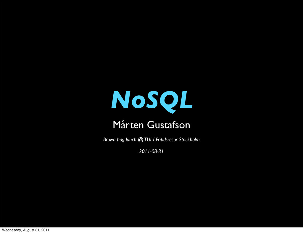 NoSQL Mårten Gustafson Brown bag lunch @ TUI / ...