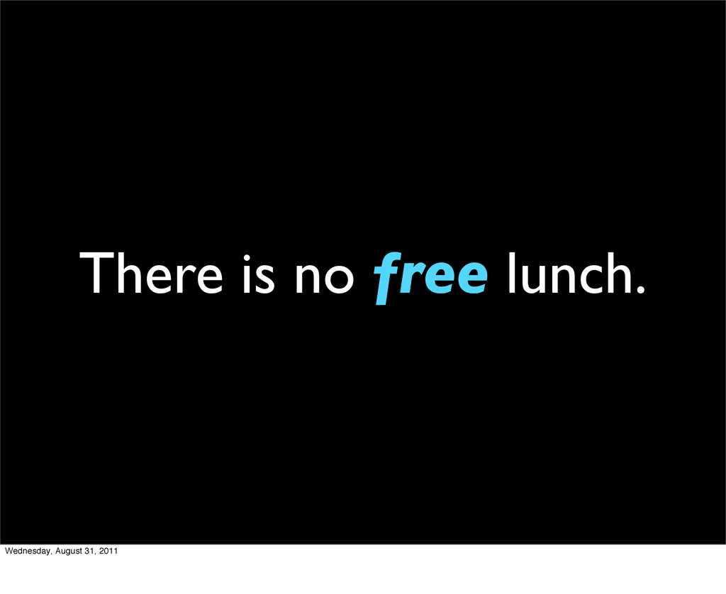 There is no free lunch. Wednesday, August 31, 2...
