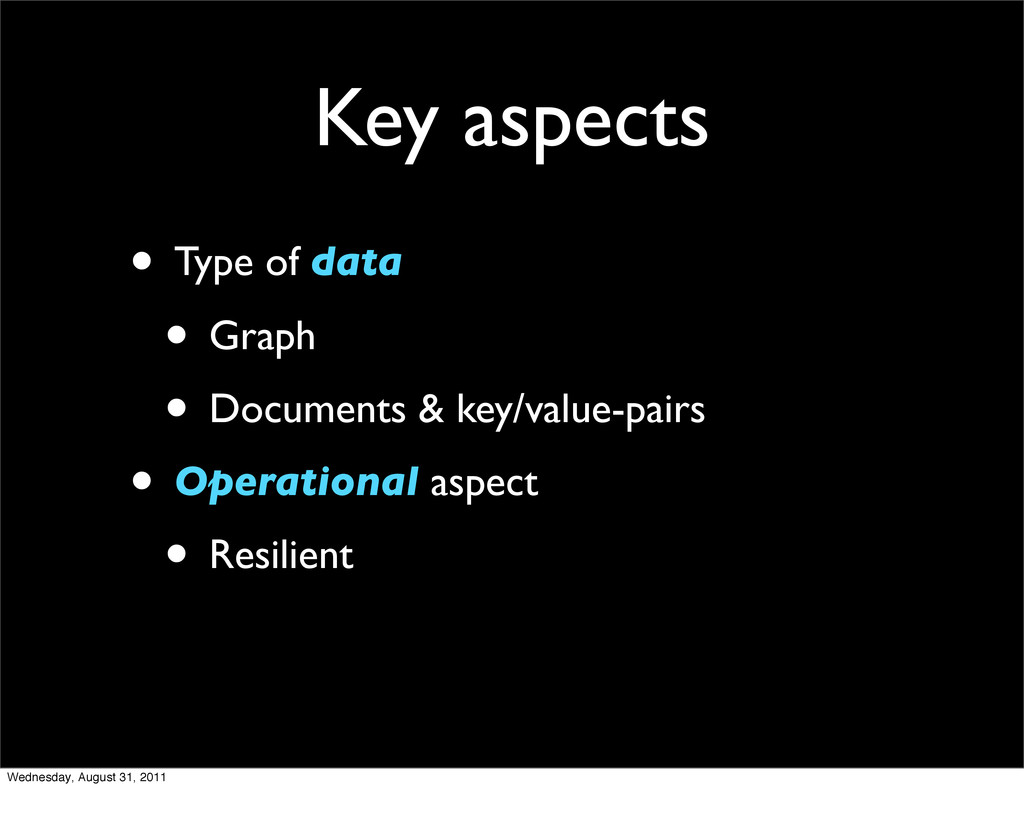 Key aspects • Type of data • Graph • Documents ...