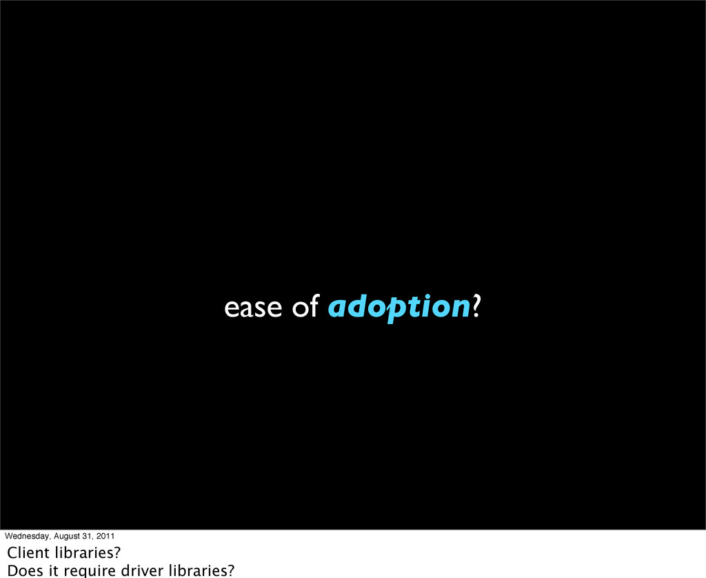 ease of adoption? Wednesday, August 31, 2011 Cl...