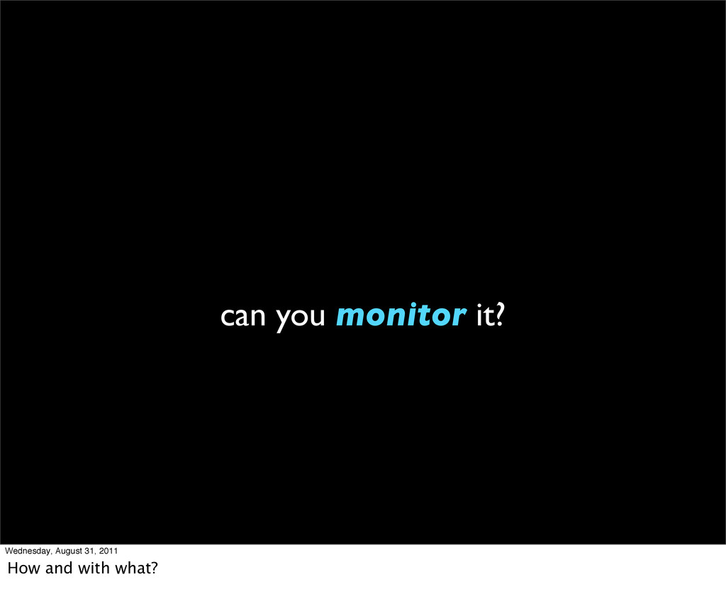 can you monitor it? Wednesday, August 31, 2011 ...