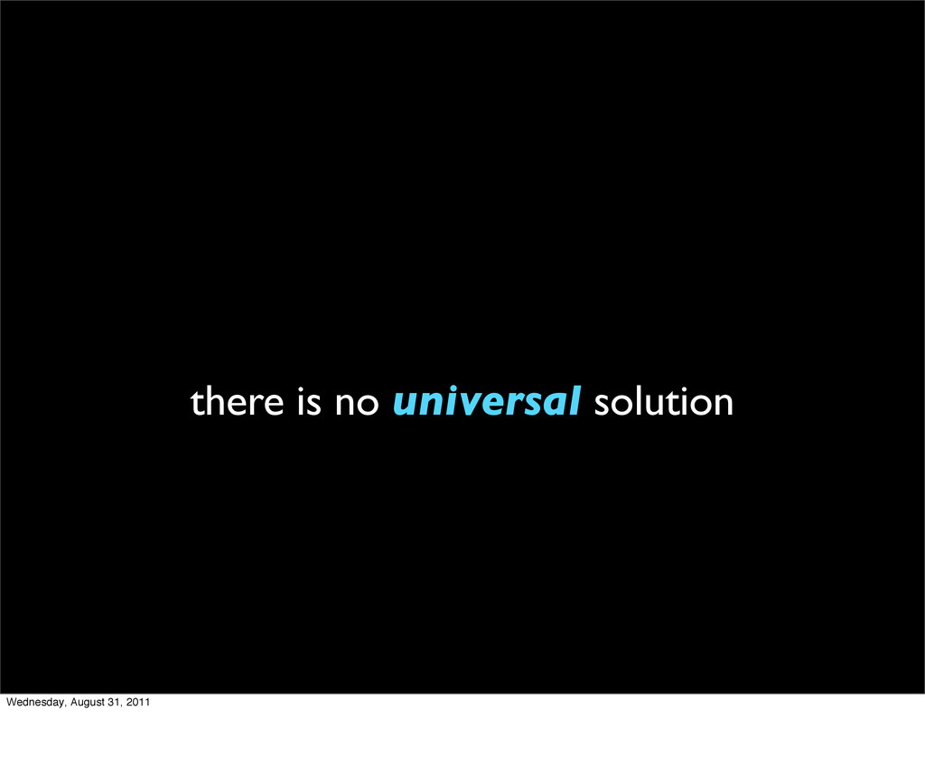 there is no universal solution Wednesday, Augus...
