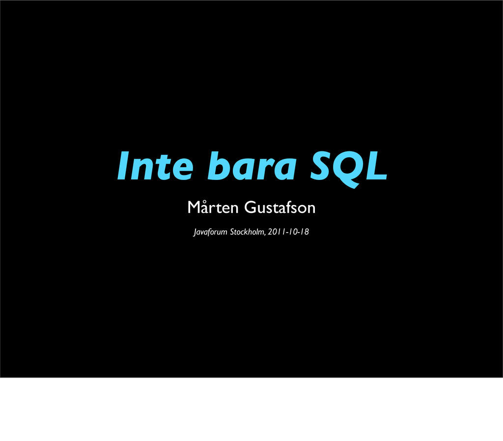 Inte bara SQL Mårten Gustafson Javaforum Stockh...