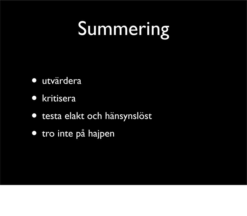 Summering • utvärdera • kritisera • testa elakt...