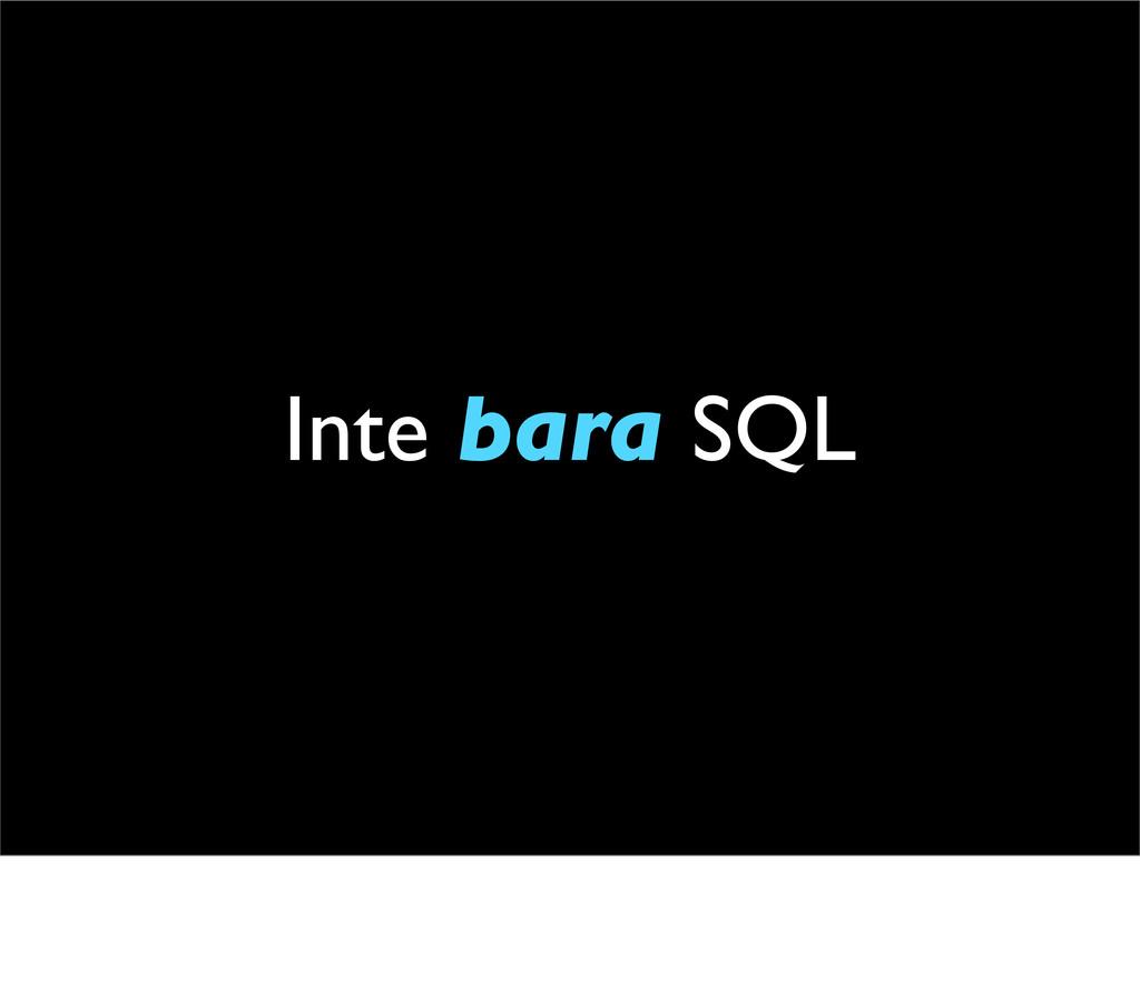 Inte bara SQL