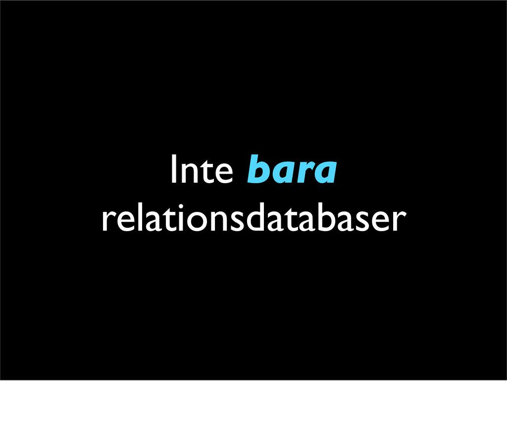 Inte bara relationsdatabaser