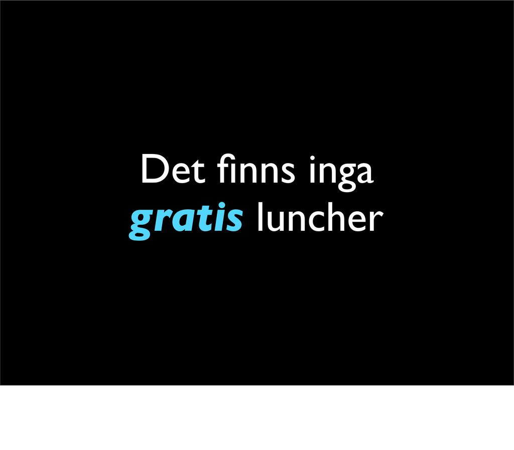 Det finns inga gratis luncher