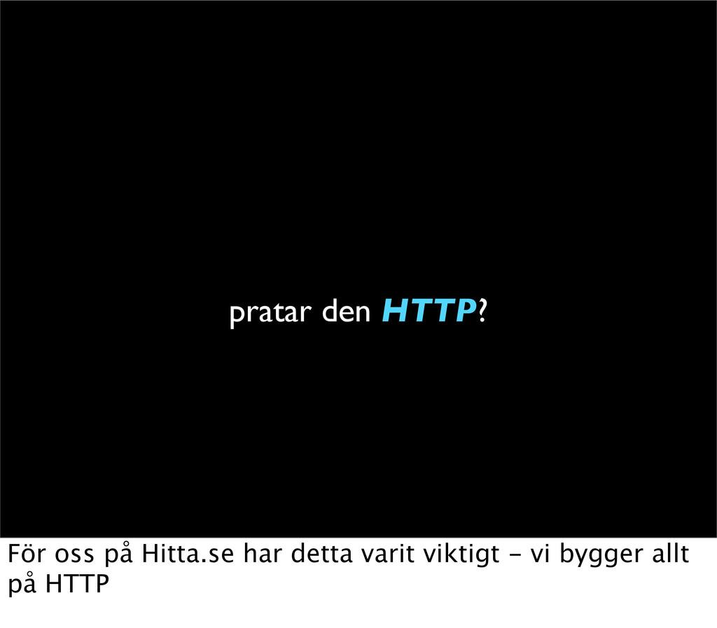 pratar den HTTP? För oss på Hitta.se har detta ...