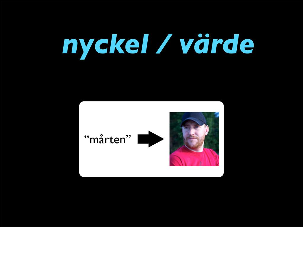 """nyckel / värde """"mårten"""""""