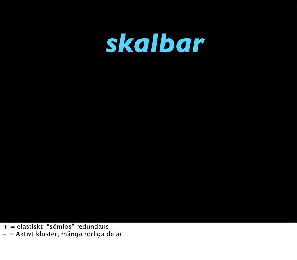 "skalbar + = elastiskt, ""sömlös"" redundans - = A..."