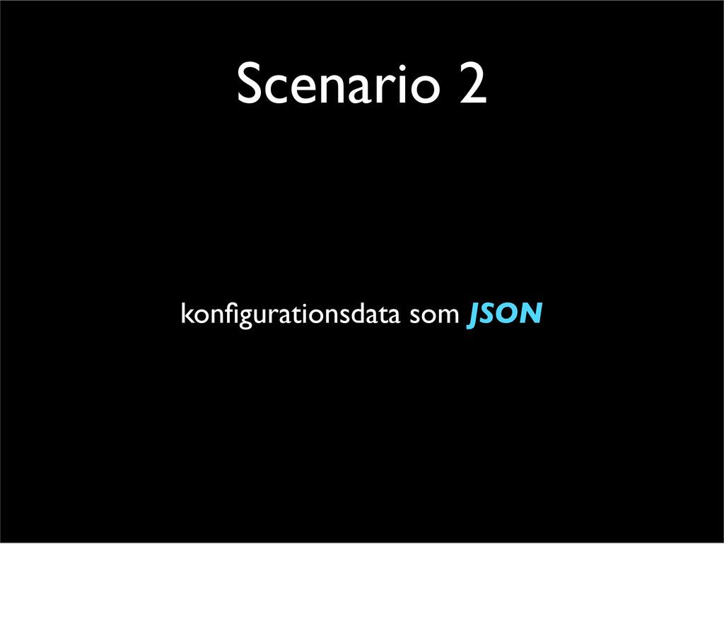 Scenario 2 konfigurationsdata som JSON