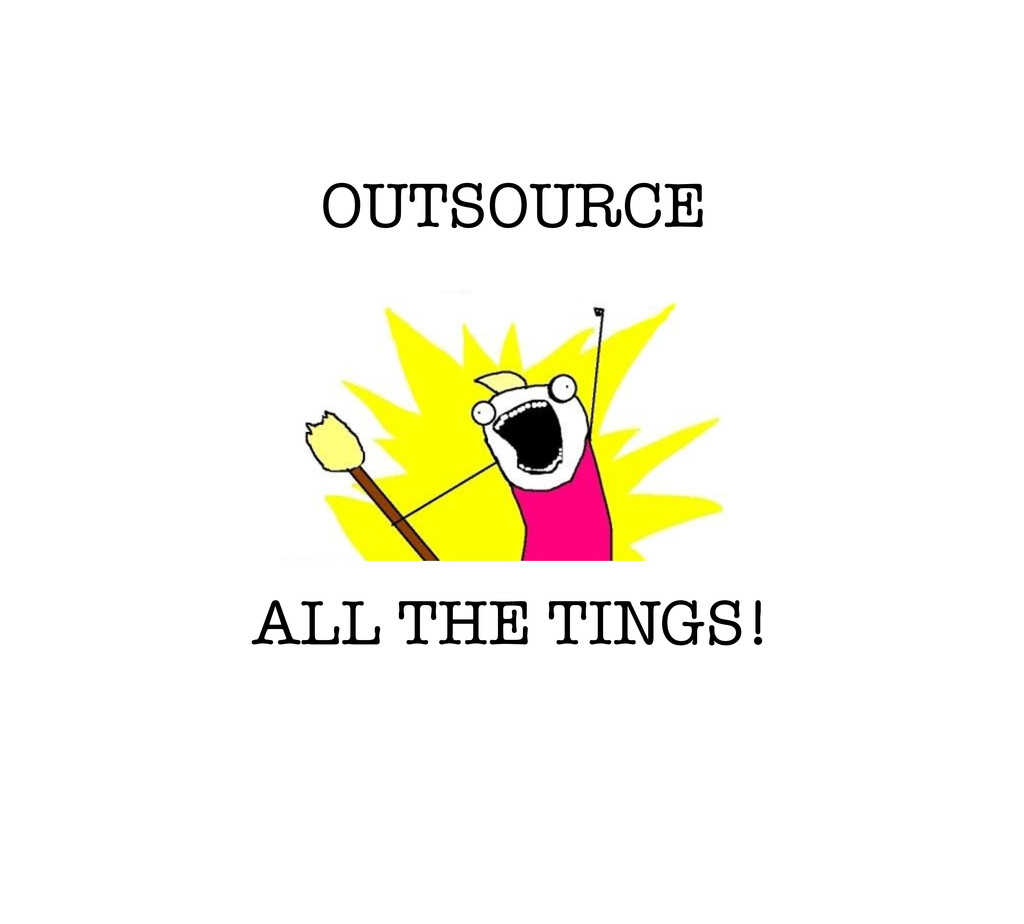 OUTSOURCE ALL THE TINGS!