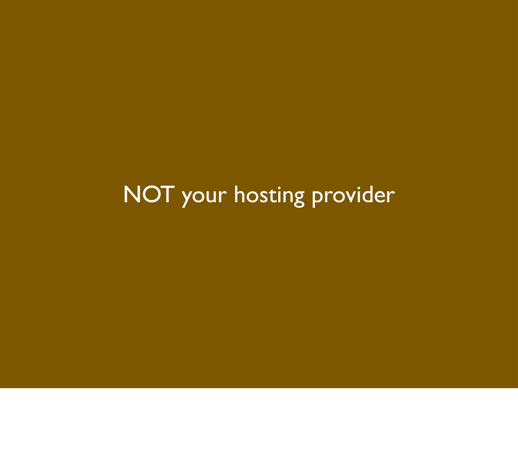NOT your hosting provider