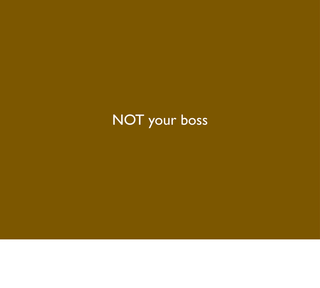 NOT your boss