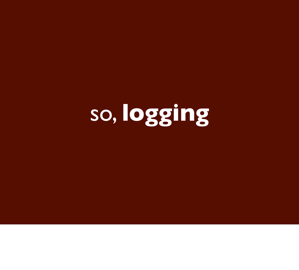 so, logging