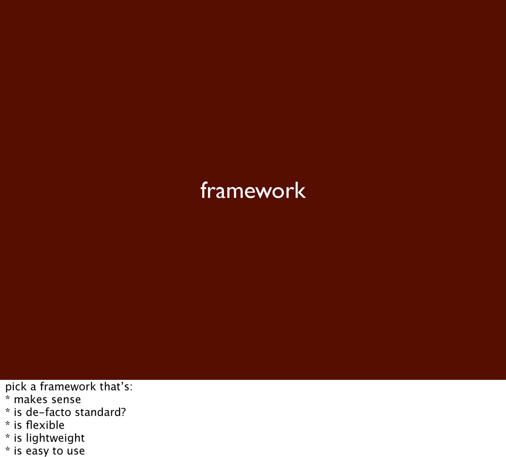 framework pick a framework that's: * makes sens...