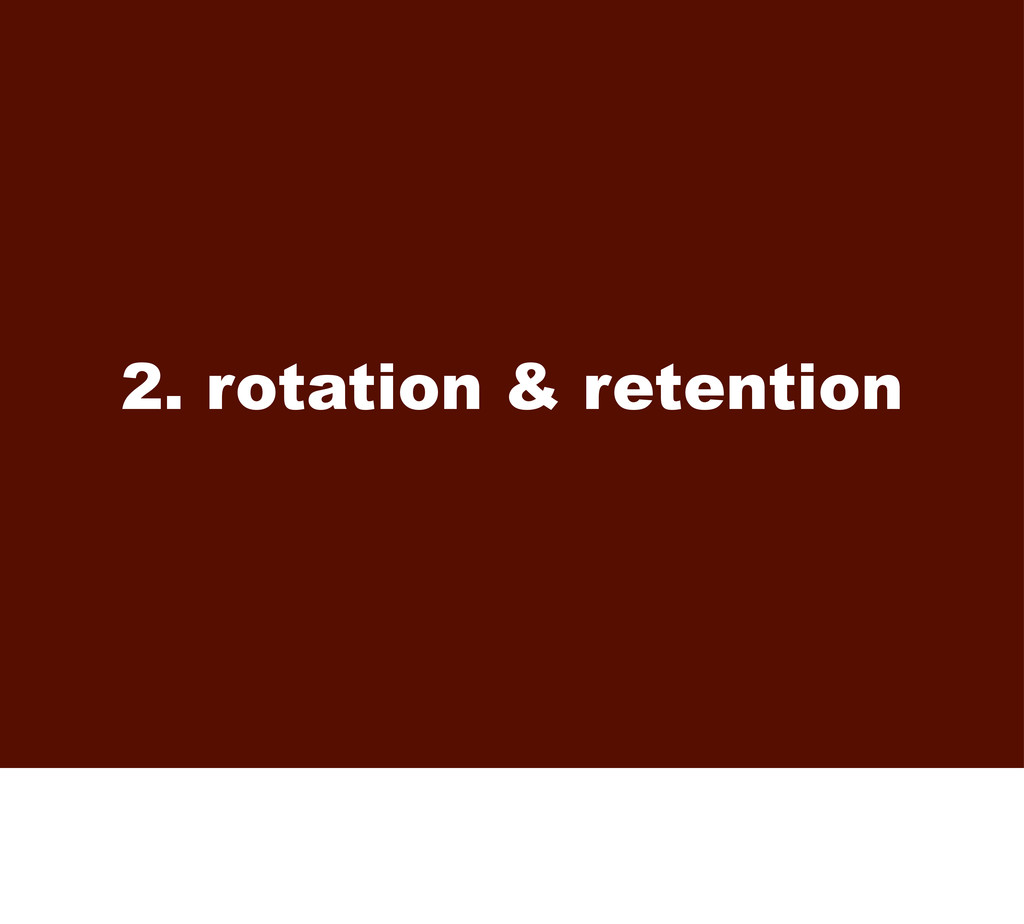 2. rotation & retention