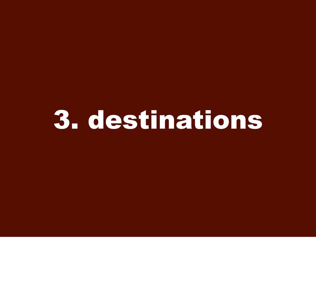 3. destinations