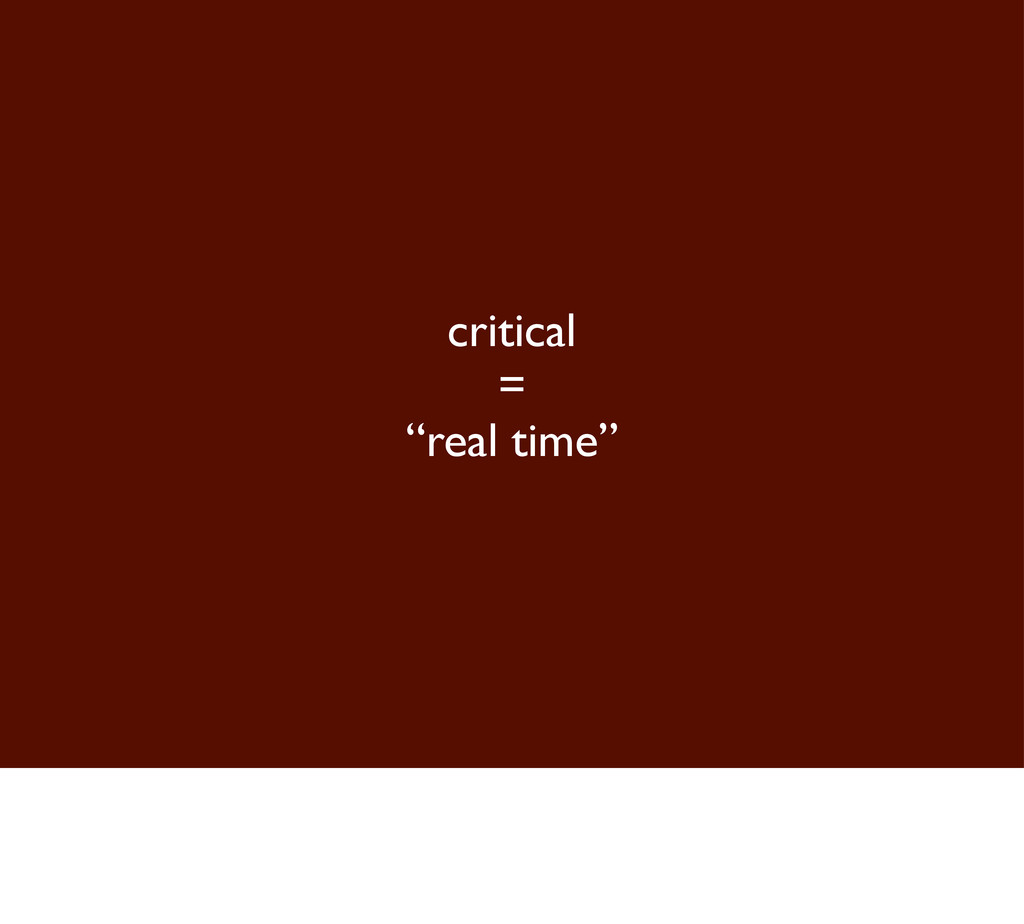 "critical = ""real time"""