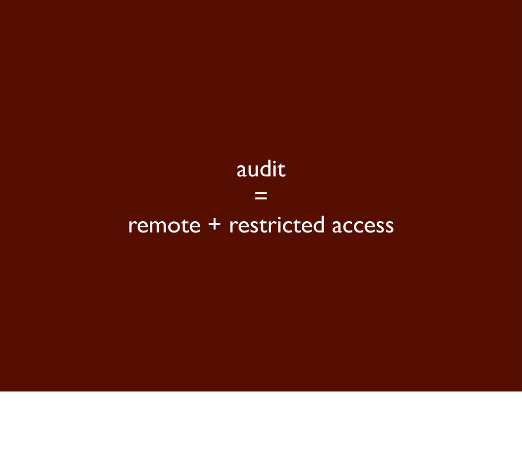 audit = remote + restricted access