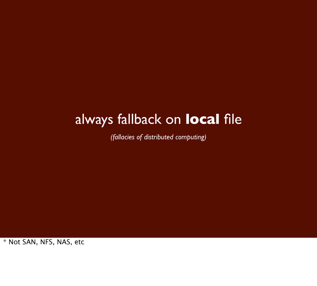 always fallback on local file (fallacies of dist...