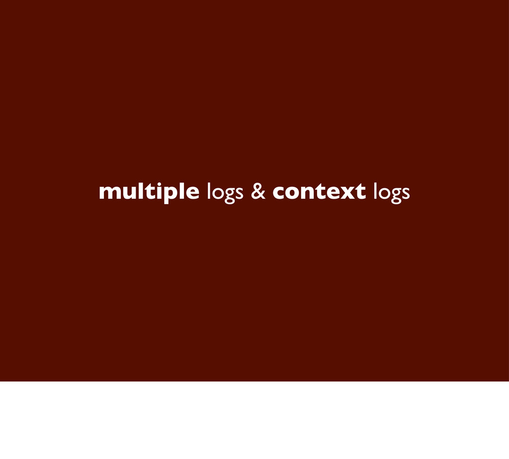 multiple logs & context logs