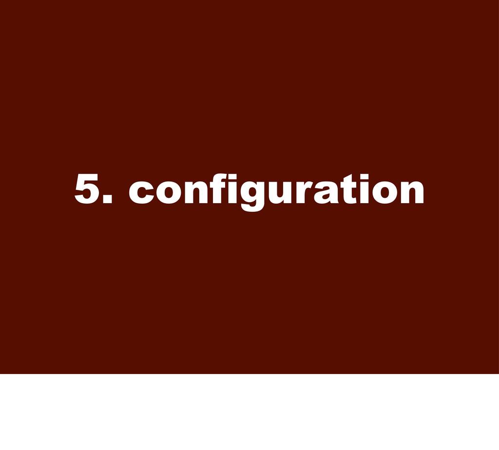 5. configuration