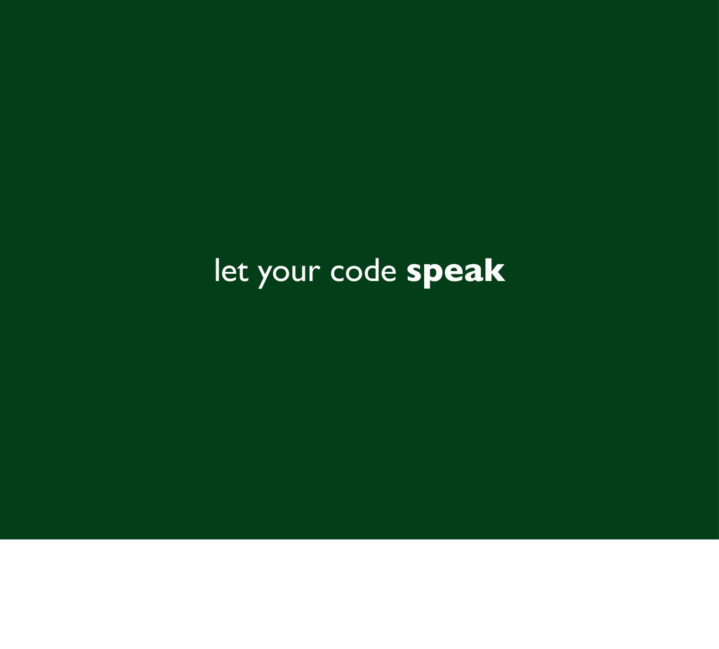 let your code speak