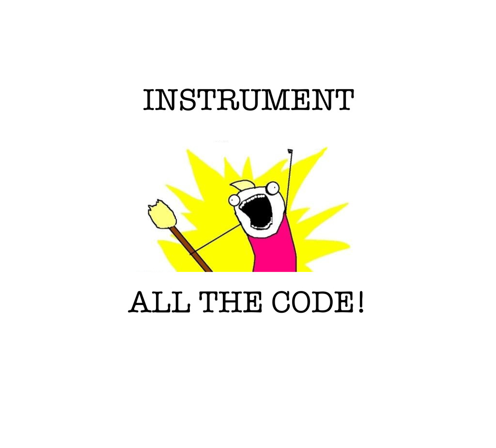 INSTRUMENT ALL THE CODE!